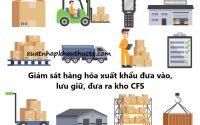 Giám sát hàng hóa xuất khẩu đưa vào, lưu giữ, đưa ra kho CFS