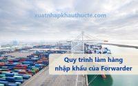 Quy trình làm hàng nhập khẩu của Forwarder